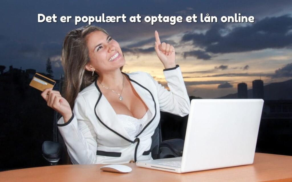 Det er populært at optage et lån online